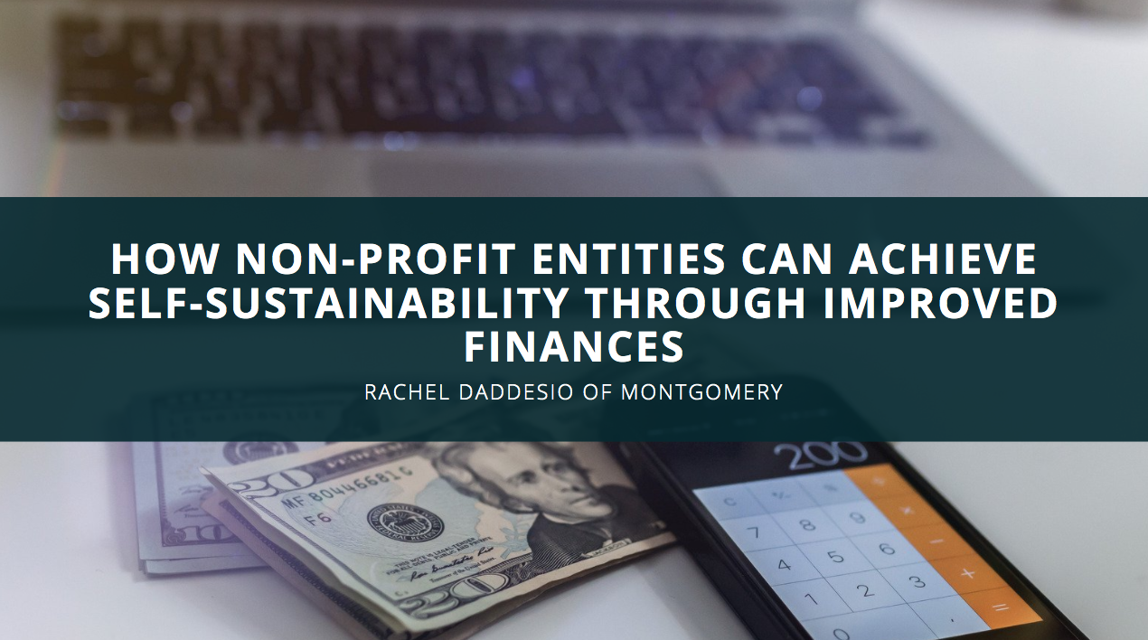 Rachel Daddesio of Montgomery Explains How Non-Profit Entities Can Achieve Self-Sustainability Through Improved Finances
