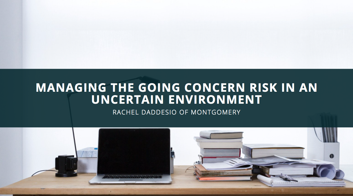 Rachel Daddesio of Montgomery: Managing the Going Concern Risk in an Uncertain Environment